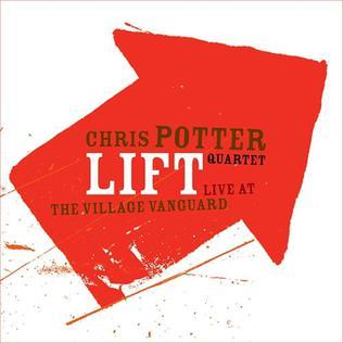 <i>Lift: Live at the Village Vanguard</i> 2004 live album by Chris Potter Quartet