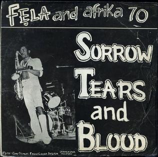 <i>Sorrow Tears and Blood</i> 1977 studio album by Fela Aníkúlápó Kuti and the Afrika 70 Organisation