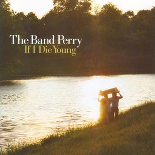 If I Die Young 2010 single by The Band Perry