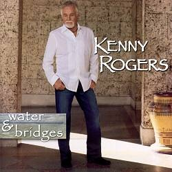 <i>Water & Bridges</i> 2006 studio album by Kenny Rogers