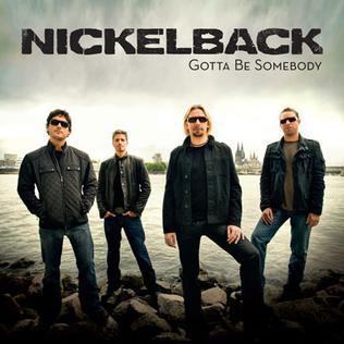 Gotta Be Somebody 2008 single by Nickelback
