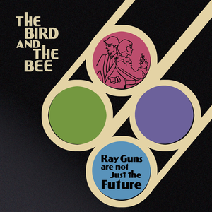 The_Bird_and_the_Bee_-_Ray_Guns_Are_Not_