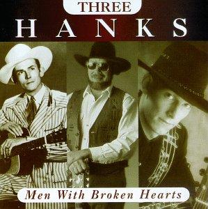 <i>Three Hanks: Men with Broken Hearts</i> 1996 studio album by Hank Williams, Hank Williams, Jr. and Hank Williams III