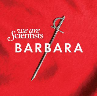 <i>Barbara</i> (We Are Scientists album) 2010 studio album by We Are Scientists