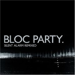 <i>Silent Alarm Remixed</i> 2005 remix album by Bloc Party