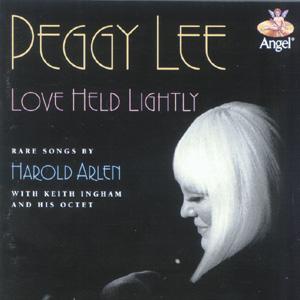 <i>Love Held Lightly: Rare Songs by Harold Arlen</i> 1993 studio album by Peggy Lee