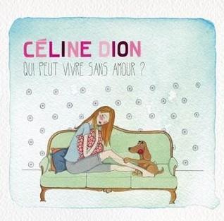 Qui peut vivre sans amour? 2013 single by Celine Dion