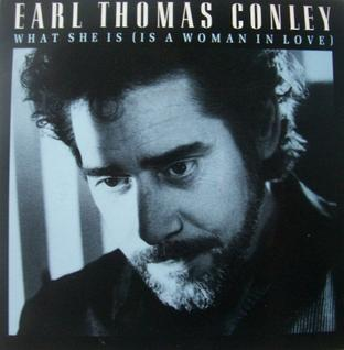 What She Is (Is a Woman in Love) single by Earl Thomas Conley