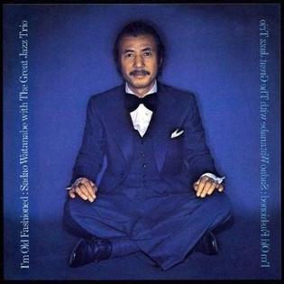 <i>Im Old Fashioned</i> (album) 1976 studio album by Sadao Watanabe with the Great Jazz Trio