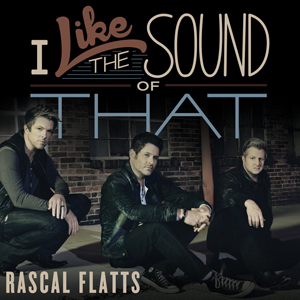 I Like the Sound of That single by Rascal Flatts