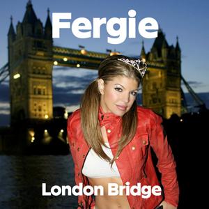 London Bridge (Fergie song) 2006 single by Fergie