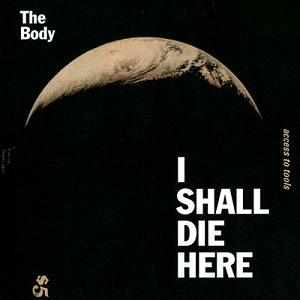 <i>I Shall Die Here</i> 2014 studio album by the Body
