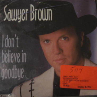 I Dont Believe in Goodbye 1995 single by Sawyer Brown