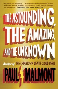 <i>The Astounding, the Amazing, and the Unknown</i> novel by Paul Malmont