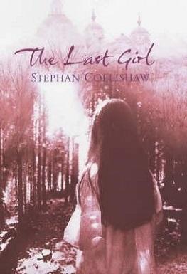 <i>The Last Girl</i> first novel of English author Stephan Collishaw
