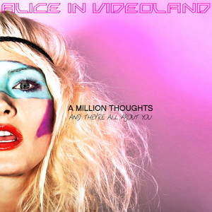 <i>A Million Thoughts and Theyre All About You</i> 2010 studio album by Alice in Videoland