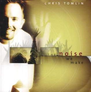 <i>The Noise We Make</i> 2001 studio album by Chris Tomlin