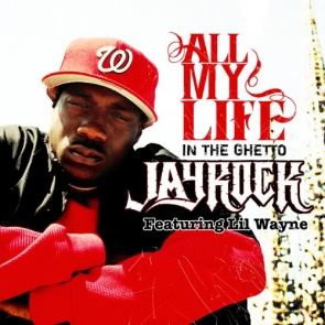 All My Life (In the Ghetto) 2008 single by Jay Rock featuring Lil Wayne and will.i.am
