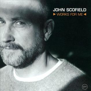 <i>Works for Me</i> 2001 studio album by John Scofield