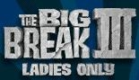 the big break iii ladies only wikipedia