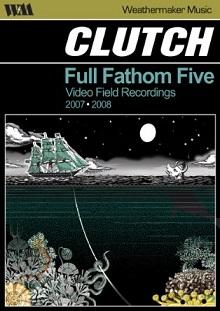 <i>Full Fathom Five: Video Field Recordings</i> 2008 live album by Clutch