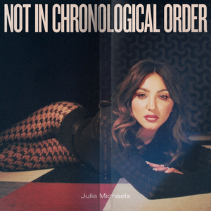 "Julia Michaels >> álbum ""Not In Chronological Order"" Julia_Michaels_-_Not_in_Chronological_Order"