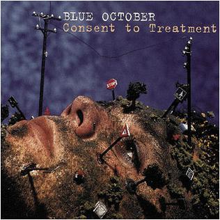 <i>Consent to Treatment</i> 2000 studio album by Blue October