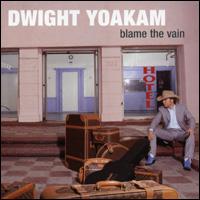 <i>Blame the Vain</i> 2005 studio album by Dwight Yoakam