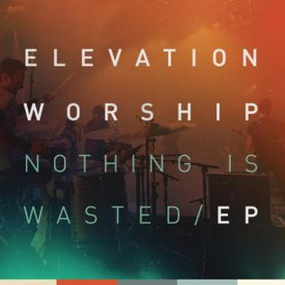 <i>Nothing Is Wasted EP</i> 2012 EP by Elevation Worship