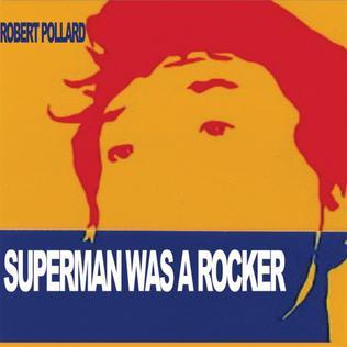 <i>Superman Was a Rocker</i> 2008 studio album by Robert Pollard