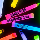We Can Have It All 2010 single by Danny Byrd