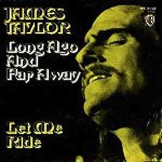 Long Ago and Far Away (James Taylor song) 1971 song with lyrics by James Taylor performed by James Taylor