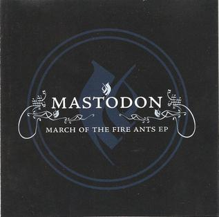 <i>March of the Fire Ants EP</i> 2003 EP by Mastodon