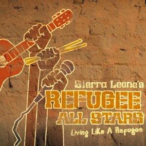 <i>Living Like a Refugee</i> 2006 studio album / field recordings by Sierra Leones Refugee All Stars