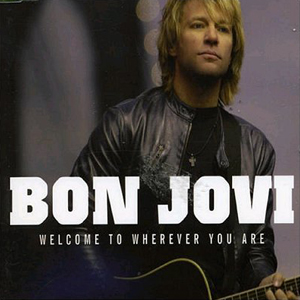 Welcome to Wherever You Are (song) 2006 single by Bon Jovi