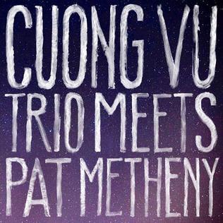 <i>Cuong Vu Trio Meets Pat Metheny</i> 2016 studio album by Cuong Vu Trio , and Pat Metheny