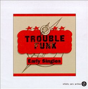 <i>Early Singles</i> (Trouble Funk album) 1997 compilation album by Trouble Funk