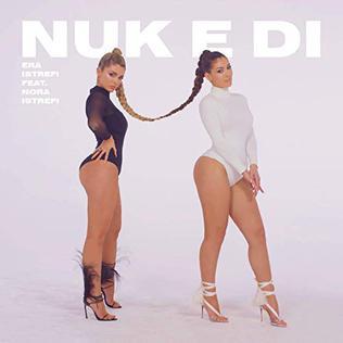 Nuk E Di 2019 single by Era Istrefi featuring Nora Istrefi