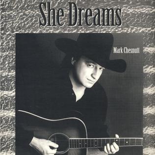 She Dreams 1994 single by Mark Chesnutt