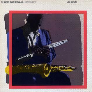The Mastery Of John Coltrane Vol 1 Feelin Good Wikipedia