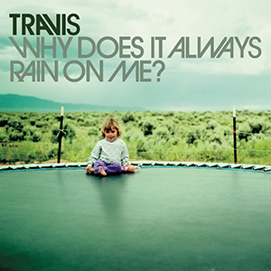 Why Does It Always Rain on Me? 1999 single by Travis