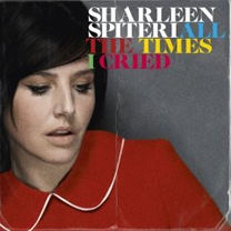 All the Times I Cried 2008 single by Sharleen Spiteri