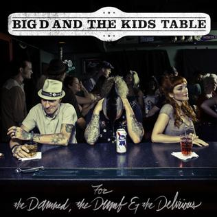 <i>For the Damned, the Dumb & the Delirious</i> 2011 studio album by Big D and the Kids Table