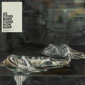 <i>Come Now Sleep</i> 2007 studio album by As Cities Burn