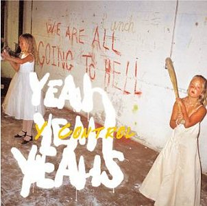 Y Control 2004 single by Yeah Yeah Yeahs