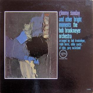 <i>Gloomy Sunday and Other Bright Moments</i> 1961 studio album by The Bob Brookmeyer Orchestra