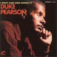 <i>I Dont Care Who Knows It</i> 1996 studio album by Duke Pearson