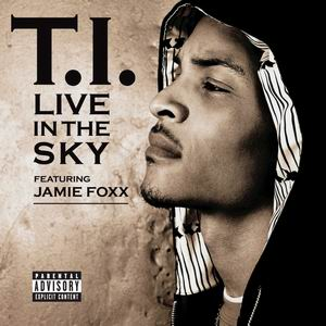 Live in the Sky 2006 single by Jamie Foxx and T.I.