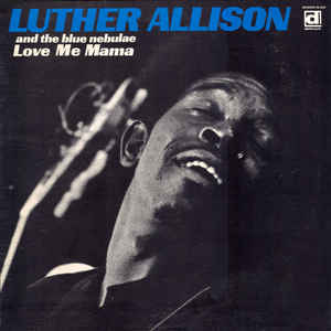 <i>Love Me Mama</i> 1969 studio album by Luther Allison and the Blue Nebulae