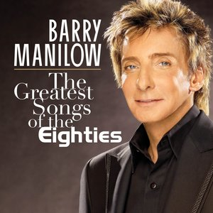 <i>The Greatest Songs of the Eighties</i> 2008 studio album by Barry Manilow